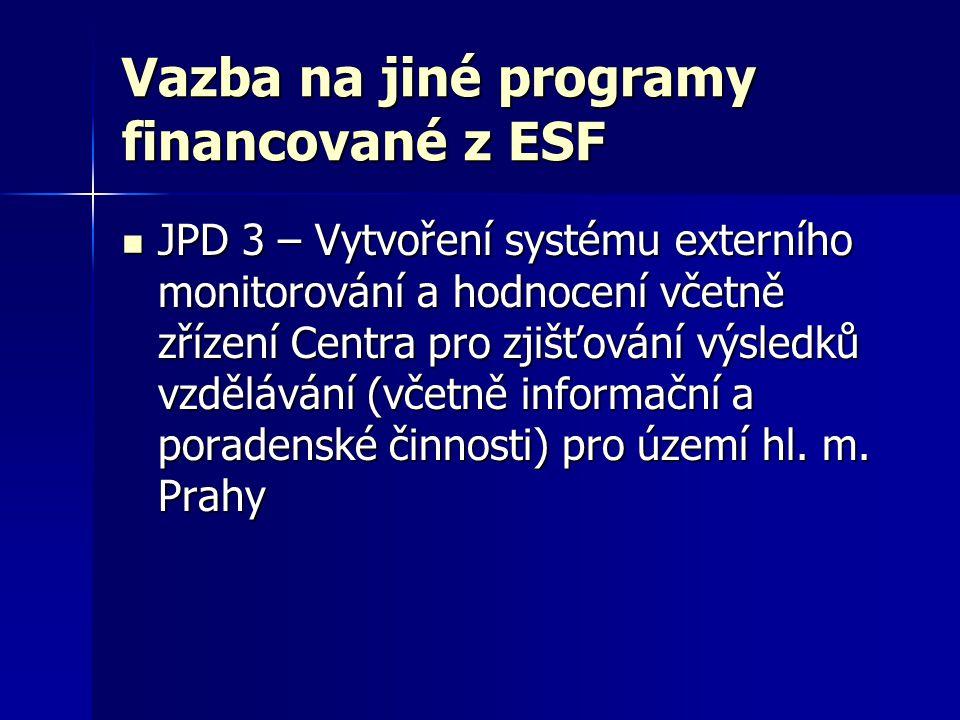 Vazba na jiné programy financované z ESF  JPD 3 – Vytvoření systému externího monitorování a hodnocení včetně zřízení Centra pro zjišťování výsledků