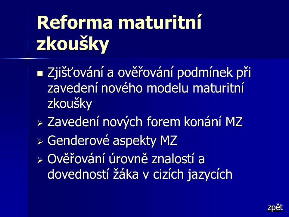 Reforma maturitní zkoušky  Zjišťování a ověřování podmínek při zavedení nového modelu maturitní zkoušky  Zavedení nových forem konání MZ  Genderové