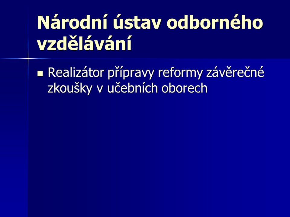 Národní ústav odborného vzdělávání  Realizátor přípravy reformy závěrečné zkoušky v učebních oborech