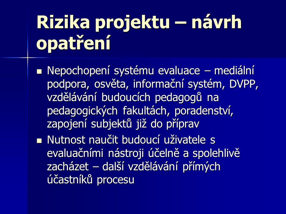 Rizika projektu – návrh opatření  Nepochopení systému evaluace – mediální podpora, osvěta, informační systém, DVPP, vzdělávání budoucích pedagogů na