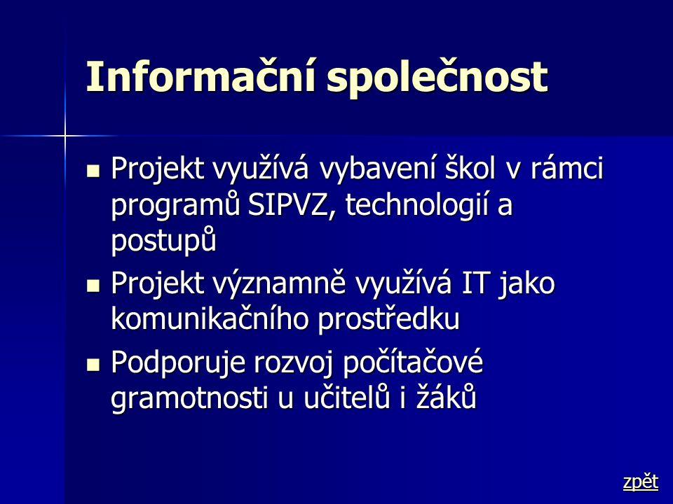 Informační společnost  Projekt využívá vybavení škol v rámci programů SIPVZ, technologií a postupů  Projekt významně využívá IT jako komunikačního p