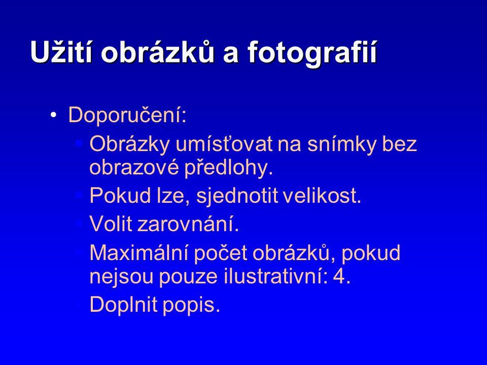 Užití obrázků a fotografií •Doporučení:  Obrázky umísťovat na snímky bez obrazové předlohy.  Pokud lze, sjednotit velikost.  Volit zarovnání.  Max