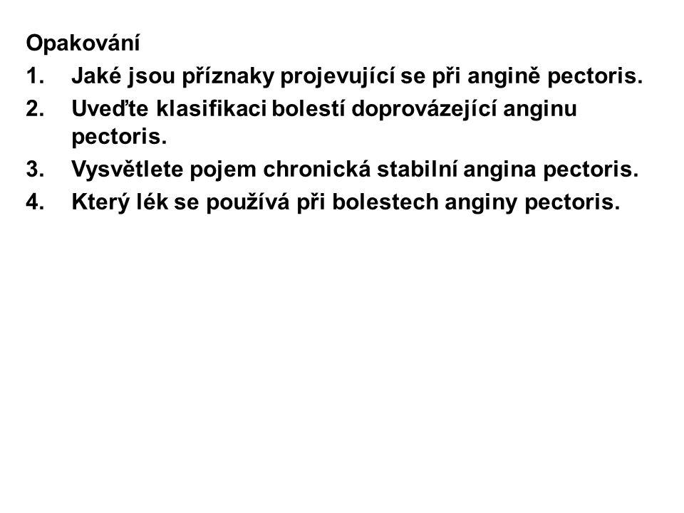 Opakování 1.Jaké jsou příznaky projevující se při angině pectoris. 2.Uveďte klasifikaci bolestí doprovázející anginu pectoris. 3.Vysvětlete pojem chro