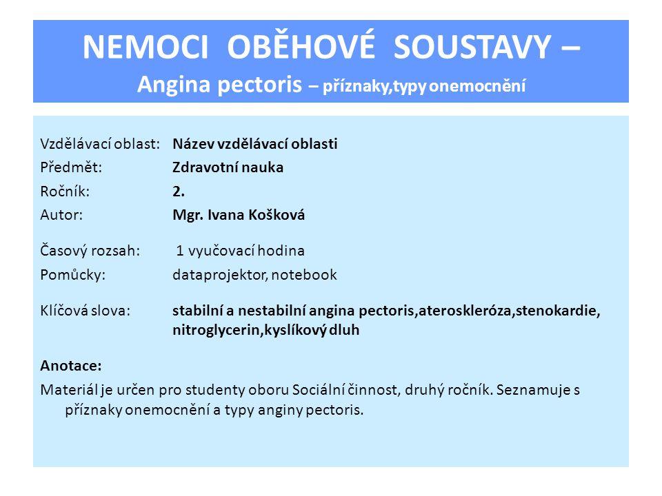 NEMOCI OBĚHOVÉ SOUSTAVY – Angina pectoris – příznaky,typy onemocnění Vzdělávací oblast:Název vzdělávací oblasti Předmět:Zdravotní nauka Ročník:2. Auto