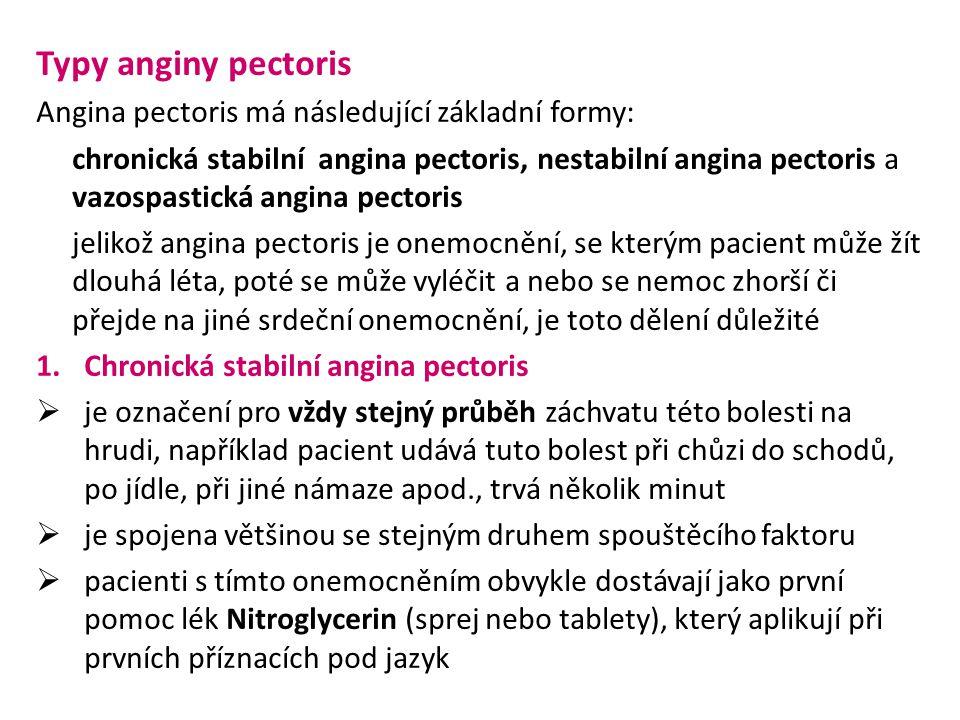 Typy anginy pectoris Angina pectoris má následující základní formy: chronická stabilní angina pectoris, nestabilní angina pectoris a vazospastická ang