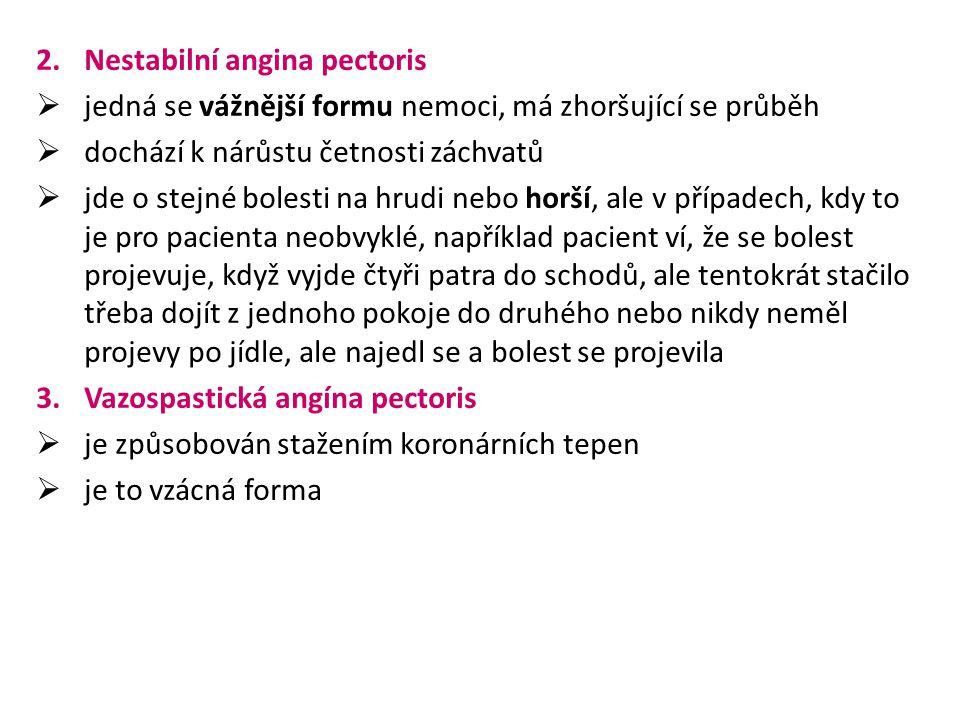 2.Nestabilní angina pectoris  jedná se vážnější formu nemoci, má zhoršující se průběh  dochází k nárůstu četnosti záchvatů  jde o stejné bolesti na