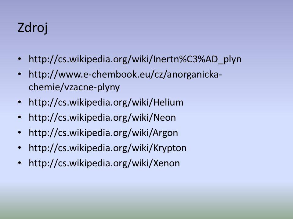 Zdroj • http://cs.wikipedia.org/wiki/Inertn%C3%AD_plyn • http://www.e-chembook.eu/cz/anorganicka- chemie/vzacne-plyny • http://cs.wikipedia.org/wiki/H