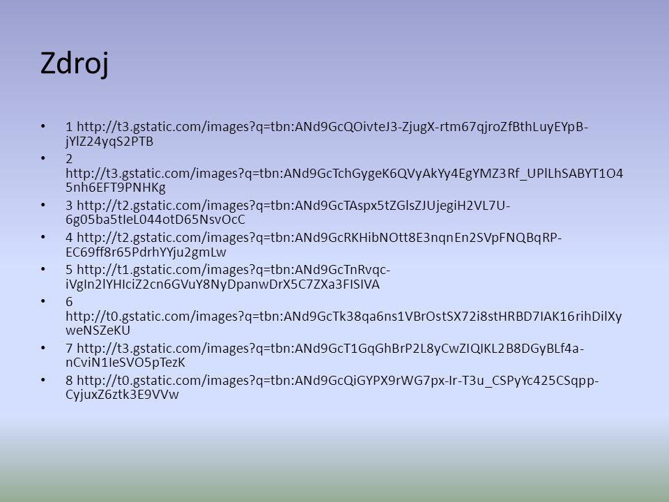 Zdroj • 1 http://t3.gstatic.com/images?q=tbn:ANd9GcQOivteJ3-ZjugX-rtm67qjroZfBthLuyEYpB- jYlZ24yqS2PTB • 2 http://t3.gstatic.com/images?q=tbn:ANd9GcTc