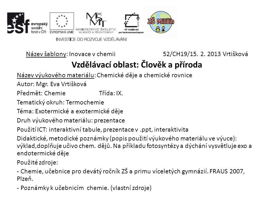 Název šablony: Inovace v chemii52/CH19/15. 2. 2013 Vrtišková Vzdělávací oblast: Člověk a příroda Název výukového materiálu: Chemické děje a chemické r