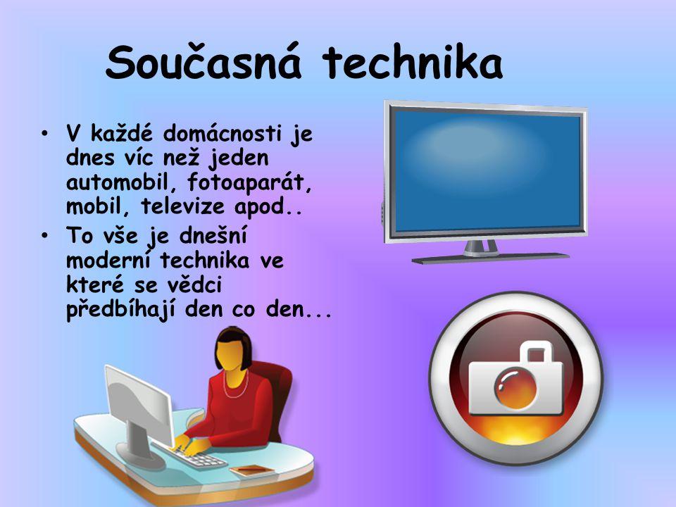 Současná technika • V každé domácnosti je dnes víc než jeden automobil, fotoaparát, mobil, televize apod.. • To vše je dnešní moderní technika ve kter