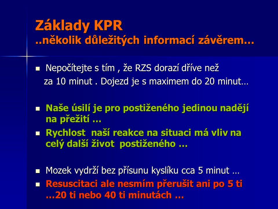 Základy KPR..několik důležitých informací závěrem…  Nepočítejte s tím, že RZS dorazí dříve než za 10 minut.