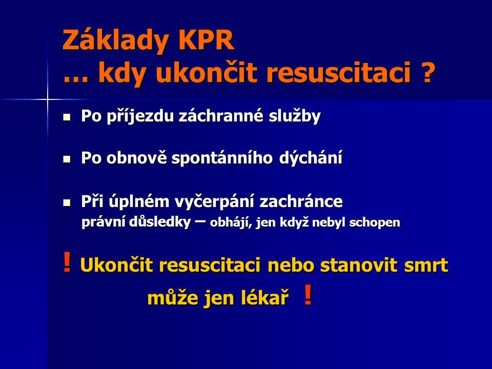 Základy KPR … kdy ukončit resuscitaci .