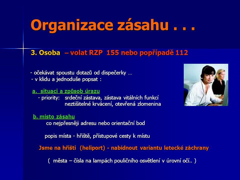 Organizace zásahu...3. Osoba – volat RZP 155 nebo popřípadě 112 3.
