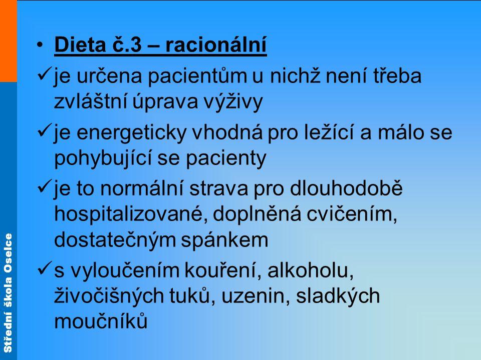 Střední škola Oselce •Dieta č.3 – racionální  je určena pacientům u nichž není třeba zvláštní úprava výživy  je energeticky vhodná pro ležící a málo