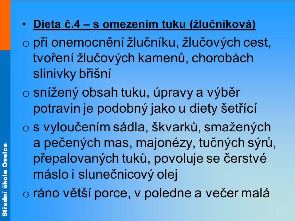 Střední škola Oselce •Dieta č.4 – s omezením tuku (žlučníková) o při onemocnění žlučníku, žlučových cest, tvoření žlučových kamenů, chorobách slinivky