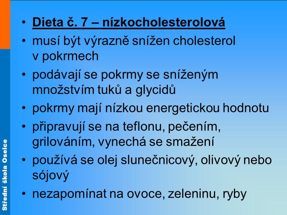 Střední škola Oselce •Dieta č. 7 – nízkocholesterolová •musí být výrazně snížen cholesterol v pokrmech •podávají se pokrmy se sníženým množstvím tuků