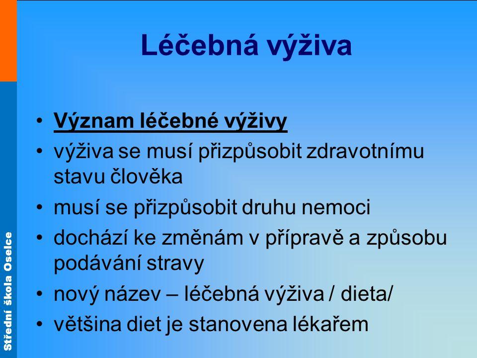 Střední škola Oselce Léčebná výživa •Význam léčebné výživy •výživa se musí přizpůsobit zdravotnímu stavu člověka •musí se přizpůsobit druhu nemoci •do