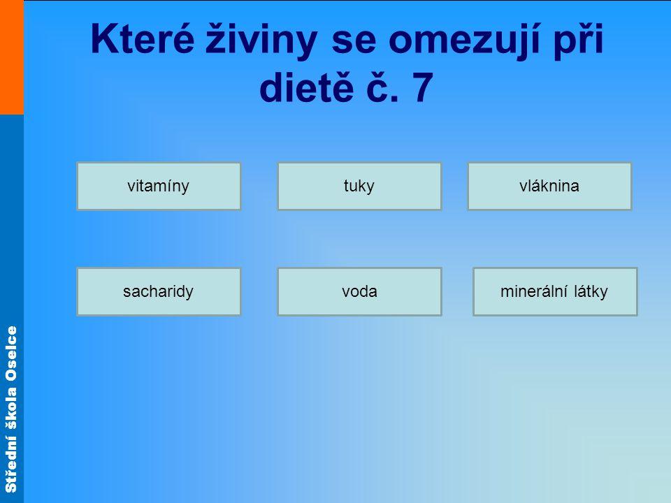 Střední škola Oselce Které živiny se omezují při dietě č. 7 vitamíny sacharidy tukyvláknina vodaminerální látky