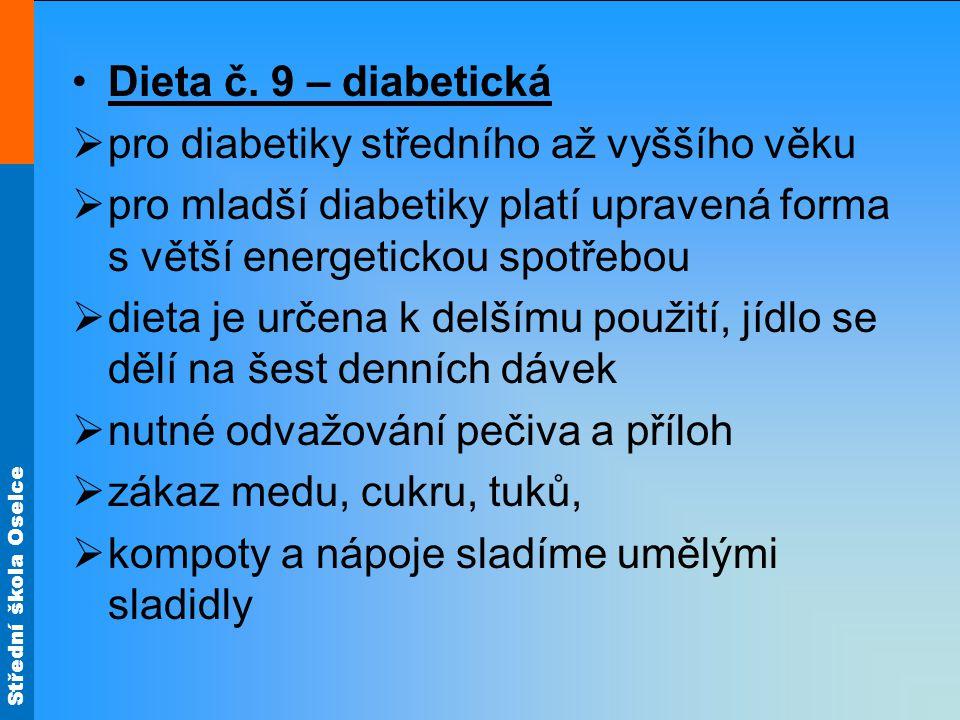 Střední škola Oselce •Dieta č. 9 – diabetická  pro diabetiky středního až vyššího věku  pro mladší diabetiky platí upravená forma s větší energetick
