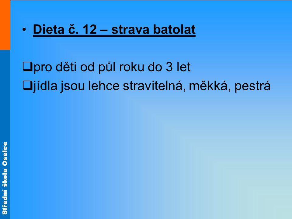 Střední škola Oselce •Dieta č. 12 – strava batolat  pro děti od půl roku do 3 let  jídla jsou lehce stravitelná, měkká, pestrá
