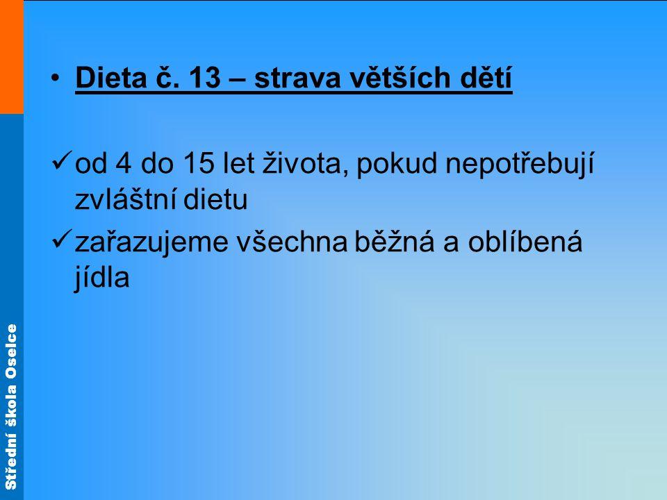 Střední škola Oselce •Dieta č. 13 – strava větších dětí  od 4 do 15 let života, pokud nepotřebují zvláštní dietu  zařazujeme všechna běžná a oblíben
