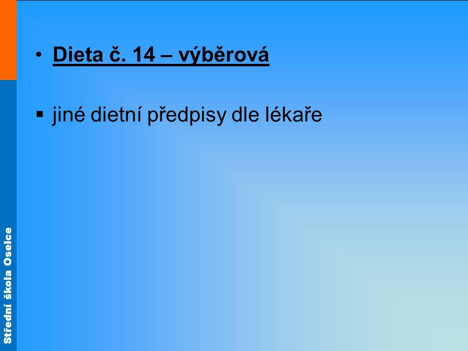 Střední škola Oselce •Dieta č. 14 – výběrová  jiné dietní předpisy dle lékaře