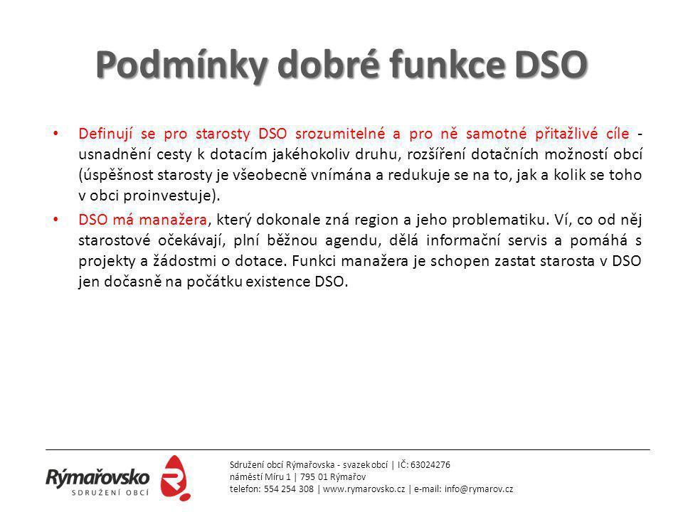 Podmínky dobré funkce DSO • Definují se pro starosty DSO srozumitelné a pro ně samotné přitažlivé cíle - usnadnění cesty k dotacím jakéhokoliv druhu, rozšíření dotačních možností obcí (úspěšnost starosty je všeobecně vnímána a redukuje se na to, jak a kolik se toho v obci proinvestuje).