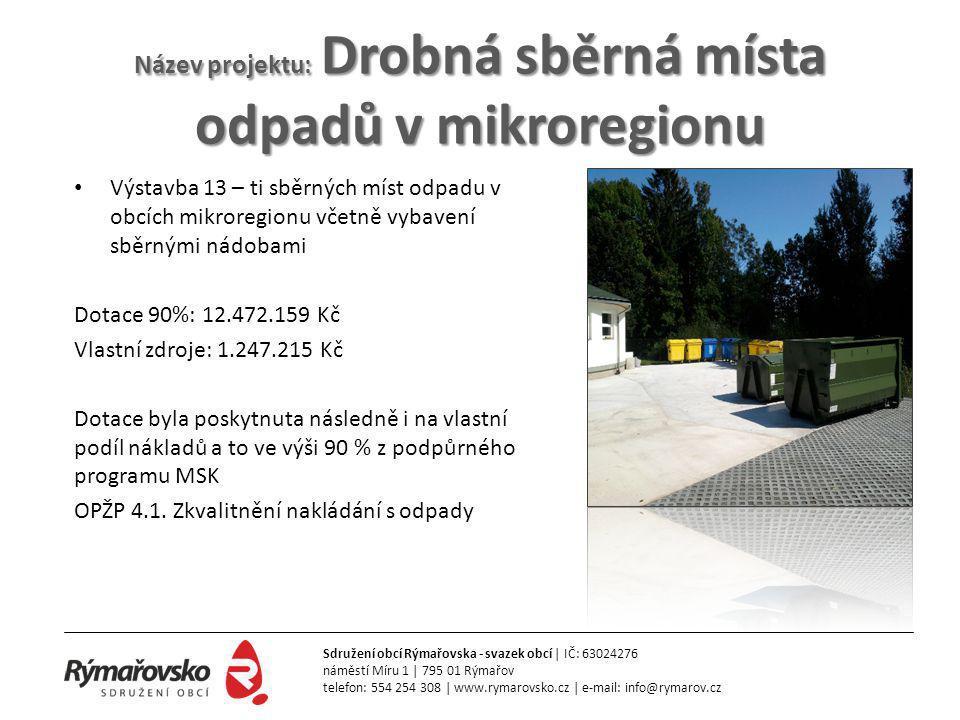 Název projektu: Drobná sběrná místa odpadů v mikroregionu • Výstavba 13 – ti sběrných míst odpadu v obcích mikroregionu včetně vybavení sběrnými nádob