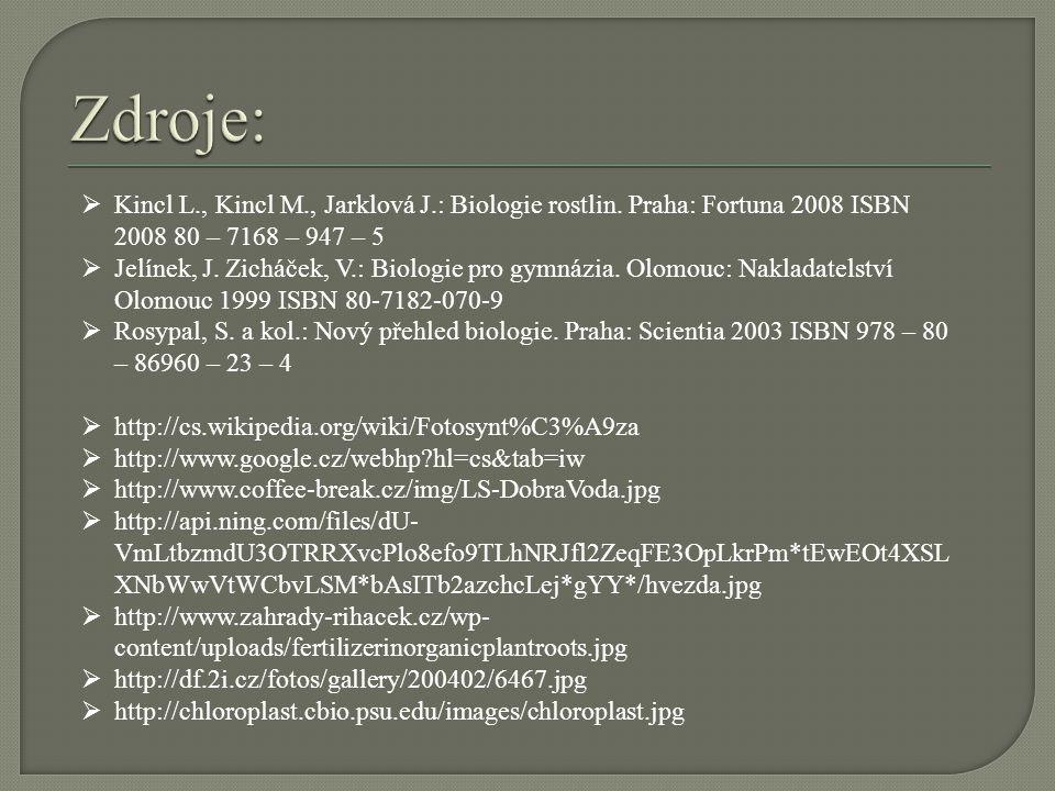  Kincl L., Kincl M., Jarklová J.: Biologie rostlin. Praha: Fortuna 2008 ISBN 2008 80 – 7168 – 947 – 5  Jelínek, J. Zicháček, V.: Biologie pro gymnáz