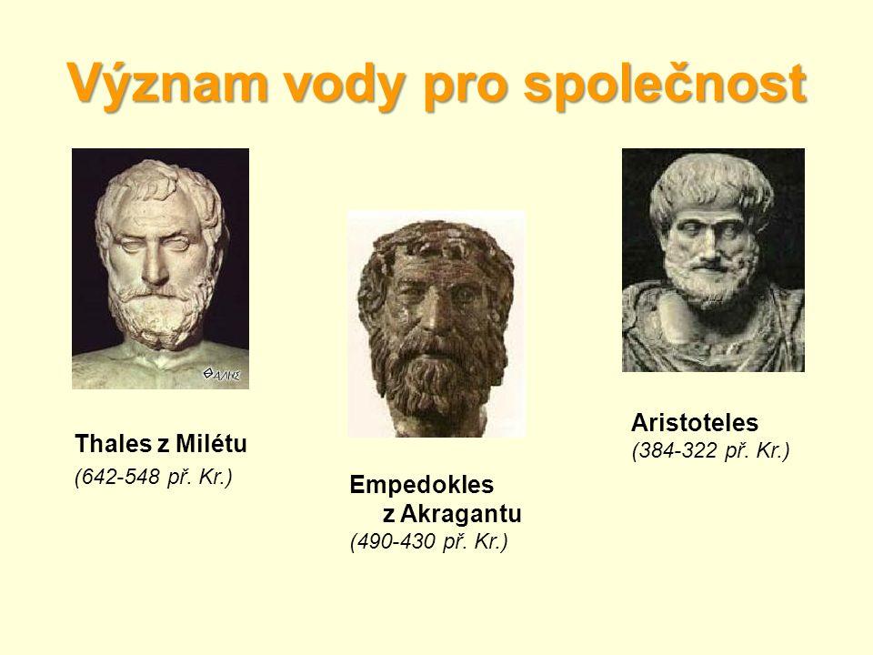 Význam vody pro společnost Thales z Milétu (642-548 př. Kr.) Empedokles z Akragantu (490-430 př. Kr.) Aristoteles (384-322 př. Kr.)