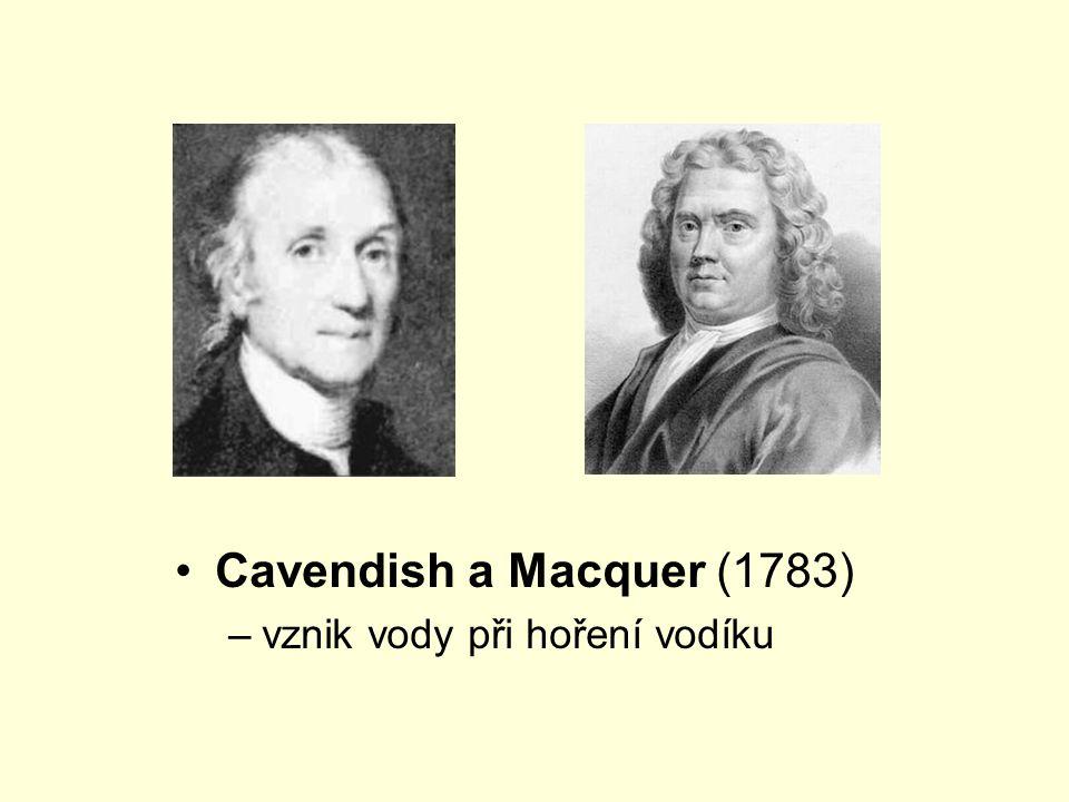 •Cavendish a Macquer (1783) –vznik vody při hoření vodíku