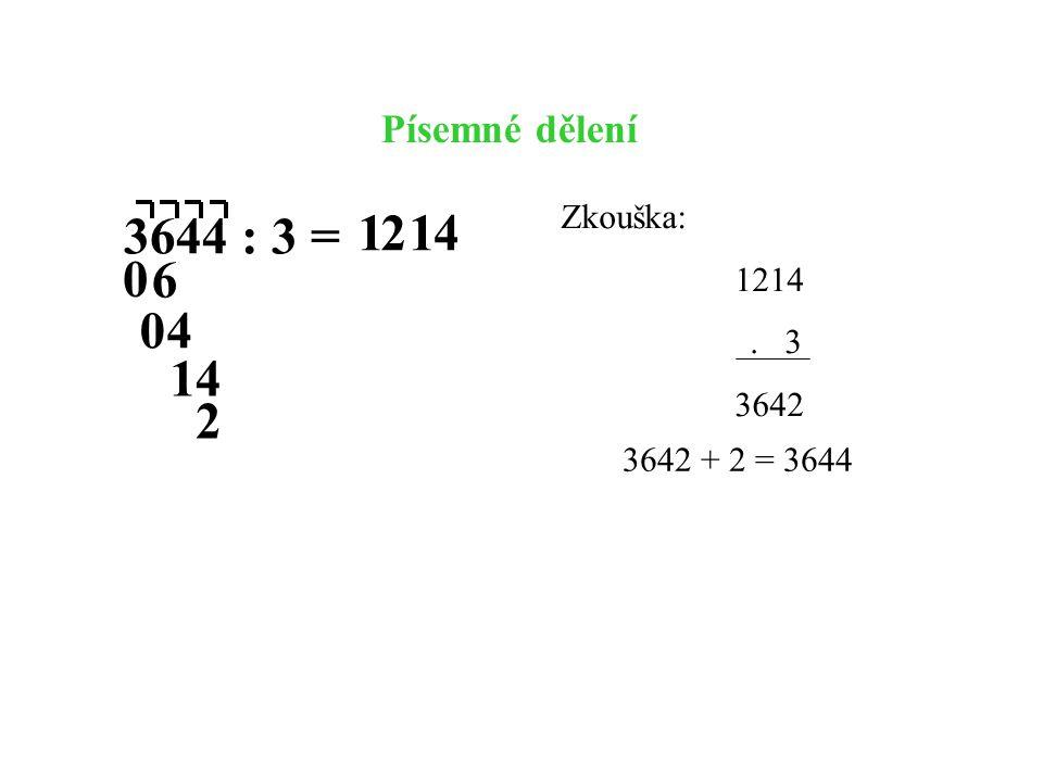4 3644 : 3 = 1 6 12 4 41 Zkouška: 1214. 3 3642 0 0 Písemné dělení 2 3642 + 2 = 3644