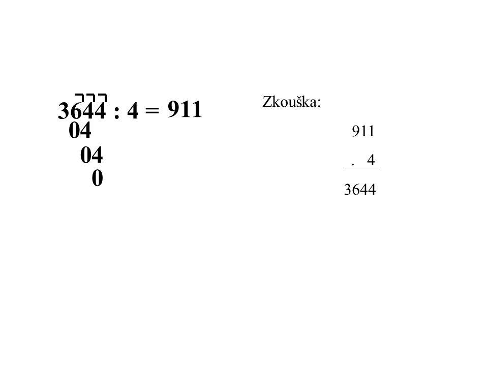 1 3644 : 4 = 91 4 40 Zkouška: 911. 4 3644 0 0