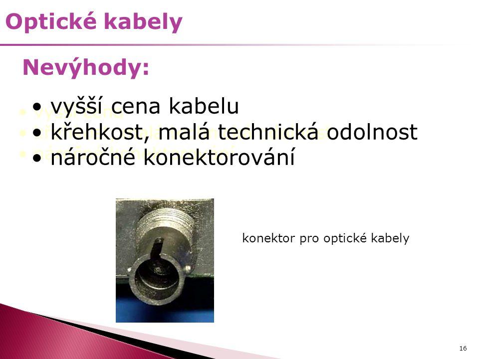 16 Optické kabely Nevýhody: • vyšší cena • křehkost, malá technická odolnost • náročné konektorování konektor pro optické kabely • vyšší cena kabelu •