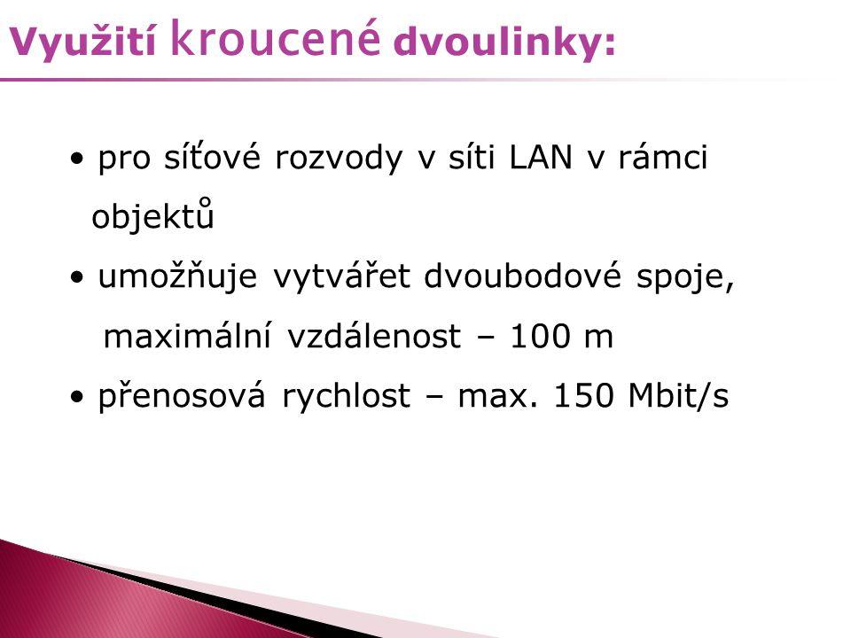 Využití kroucené dvoulinky: • pro síťové rozvody v síti LAN v rámci objektů • umožňuje vytvářet dvoubodové spoje, maximální vzdálenost – 100 m • přeno