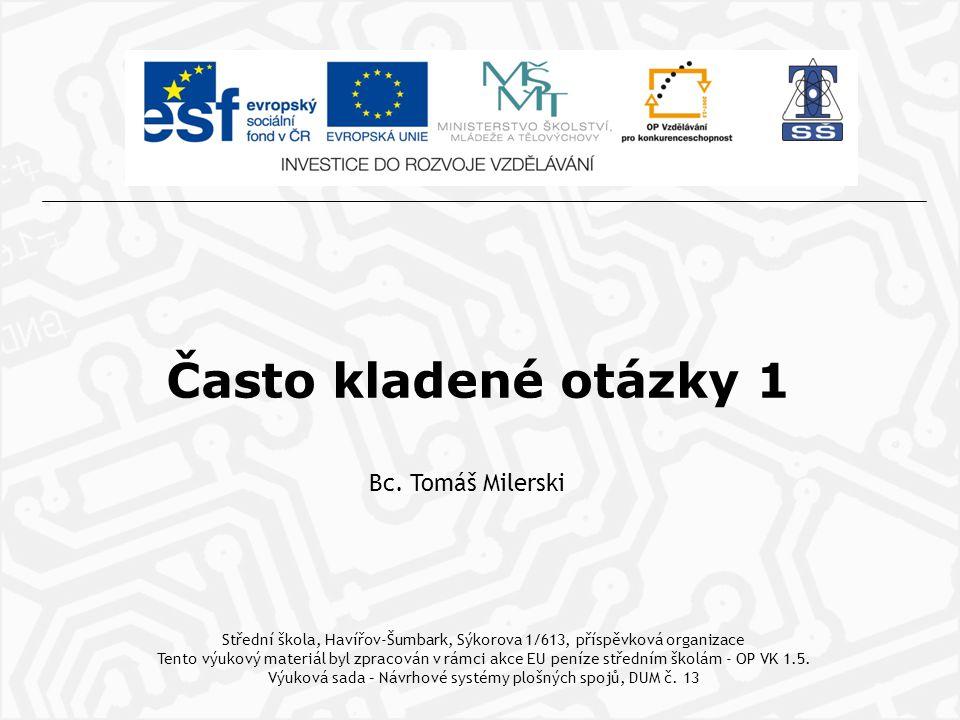 Bc. Tomáš Milerski Střední škola, Havířov-Šumbark, Sýkorova 1/613, příspěvková organizace Tento výukový materiál byl zpracován v rámci akce EU peníze