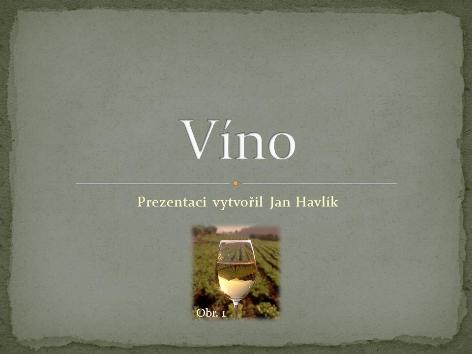  Víno je alkoholický i nealkoholický nápoj typicky vznikající kvašením moštu z plodů révy vinné.