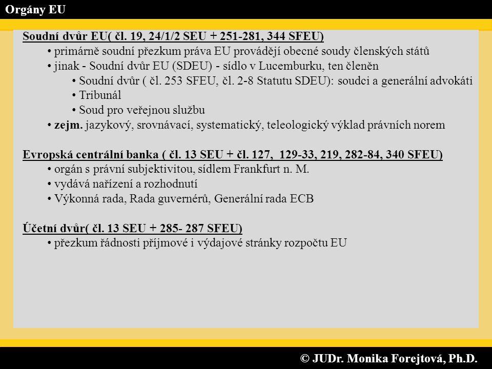 © JUDr. Monika Forejtová, Ph.D. © JUDr. Monika Forejtová, Ph.D. Orgány EU Soudní dvůr EU( čl. 19, 24/1/2 SEU + 251-281, 344 SFEU) • primárně soudní př