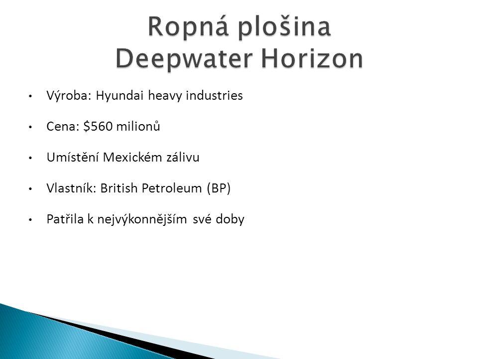 • Výroba: Hyundai heavy industries • Cena: $560 milionů • Umístění Mexickém zálivu • Vlastník: British Petroleum (BP) • Patřila k nejvýkonnějším své doby