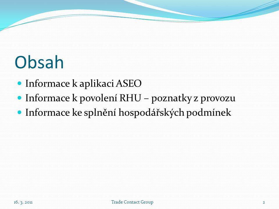 Obsah  Informace k aplikaci ASEO  Informace k povolení RHU – poznatky z provozu  Informace ke splnění hospodářských podmínek 16.