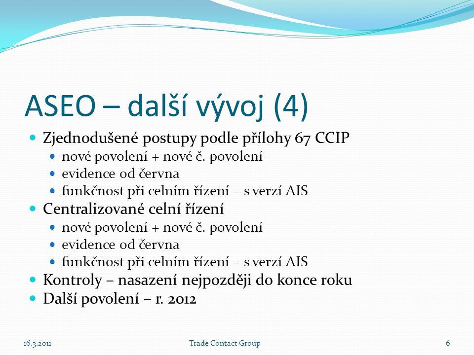 Udělení povolení přijetím CP  Funkčnost s dubnovou verzí ICS/AIS  Vyplnění datového prvku RHU04  AIS upozorní celníka na žádost o povolení RHU  V AIS nutné doplnit při celním řízení další údaje:  žadatel / hospodářský subjekt  popis hospodářských operací  zušlechtěné / přepracované výrobky + výtěžnost  místo použití / provádění zušlechťovacích operací  kód hospodářských podmínek  CÚ vyřizující režim  Lhůta na vyřízení režimu  přesun – pokud je povolen  CÚ může požadovat i další doklady (technický popis pro ztotožnění, atd.) 16.3.2011Trade Contact Group7