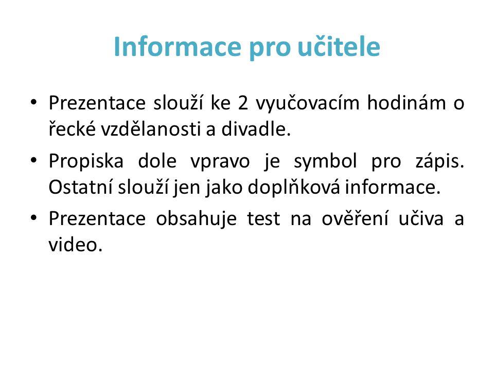 Informace pro učitele • Prezentace slouží ke 2 vyučovacím hodinám o řecké vzdělanosti a divadle. • Propiska dole vpravo je symbol pro zápis. Ostatní s