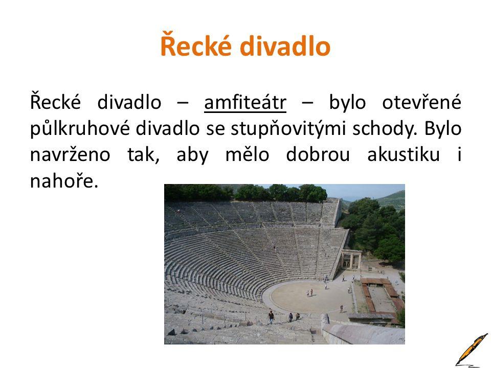 Řecké divadlo Řecké divadlo – amfiteátr – bylo otevřené půlkruhové divadlo se stupňovitými schody. Bylo navrženo tak, aby mělo dobrou akustiku i nahoř
