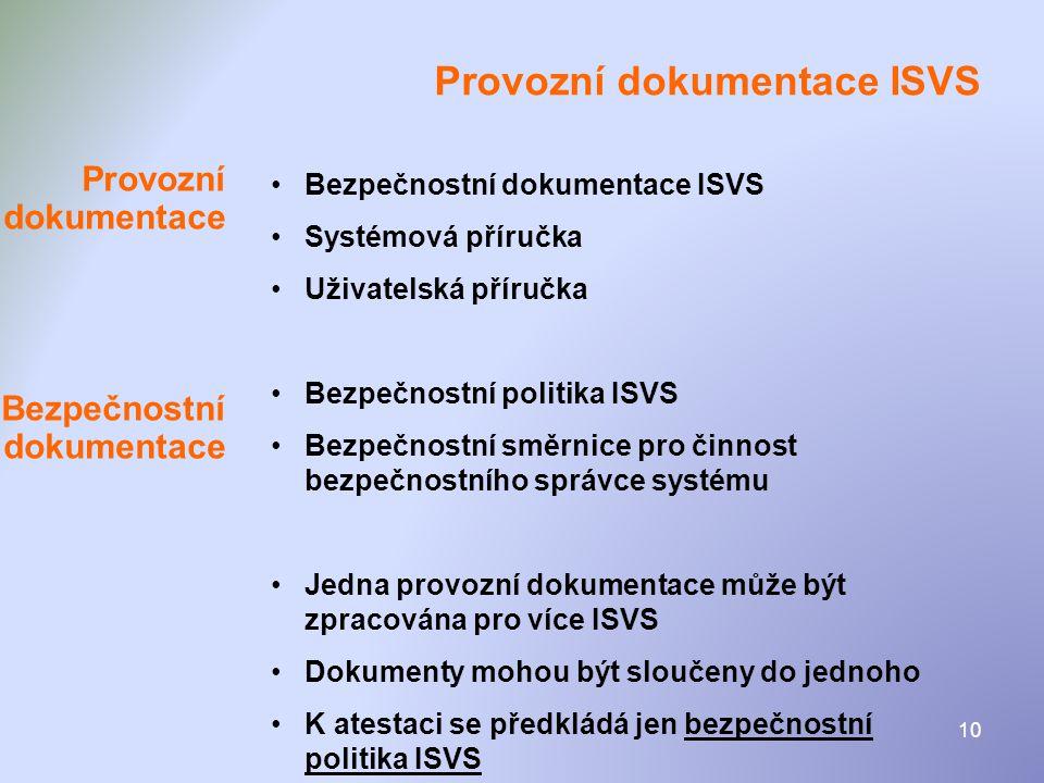 10 Provozní dokumentace ISVS •Bezpečnostní dokumentace ISVS •Systémová příručka •Uživatelská příručka •Bezpečnostní politika ISVS •Bezpečnostní směrni