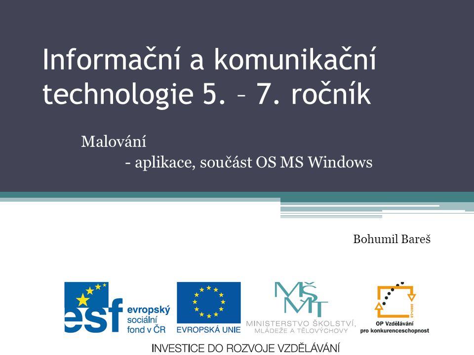 Informační a komunikační technologie 5. – 7. ročník Malování - aplikace, součást OS MS Windows Bohumil Bareš