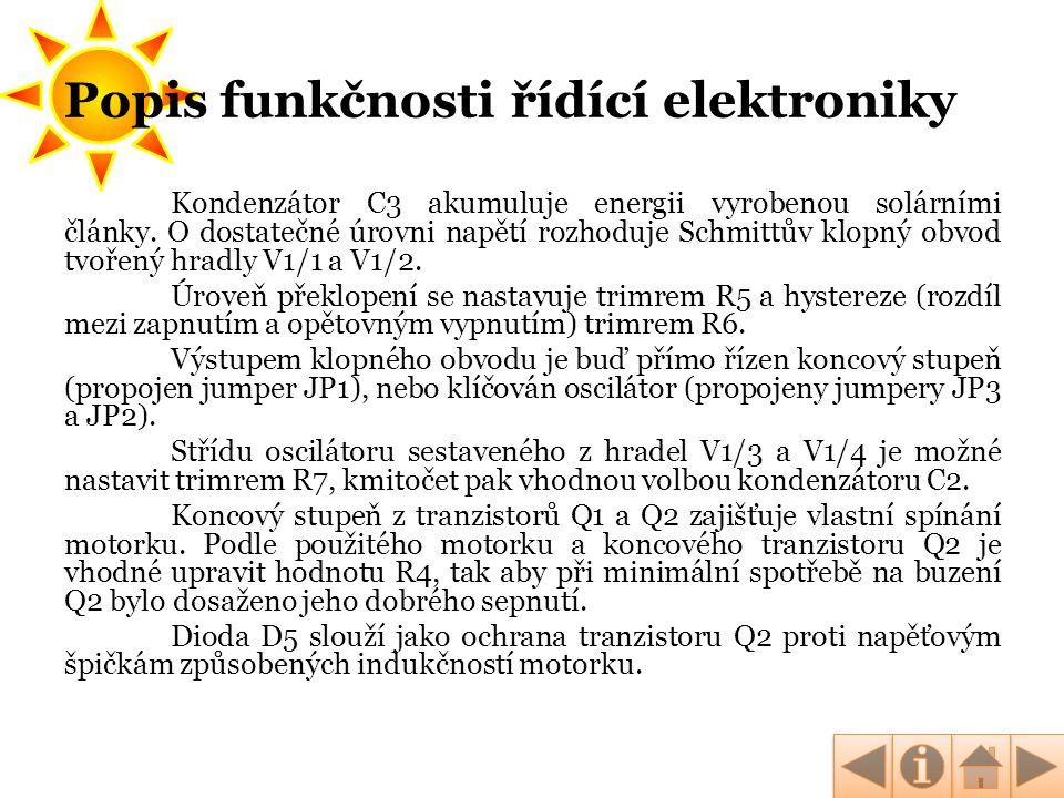 Popis funkčnosti řídící elektroniky Kondenzátor C3 akumuluje energii vyrobenou solárními články. O dostatečné úrovni napětí rozhoduje Schmittův klopný