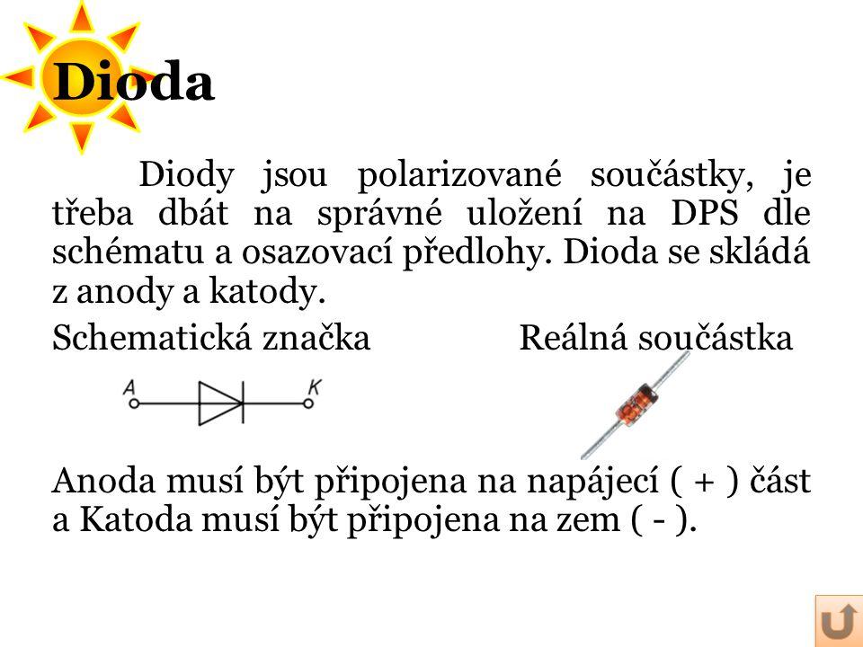 Diody jsou polarizované součástky, je třeba dbát na správné uložení na DPS dle schématu a osazovací předlohy. Dioda se skládá z anody a katody. Schema