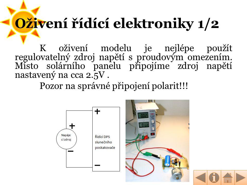 Oživení řídící elektroniky 1/2 K oživení modelu je nejlépe použít regulovatelný zdroj napětí s proudovým omezením. Místo solárního panelu připojíme zd