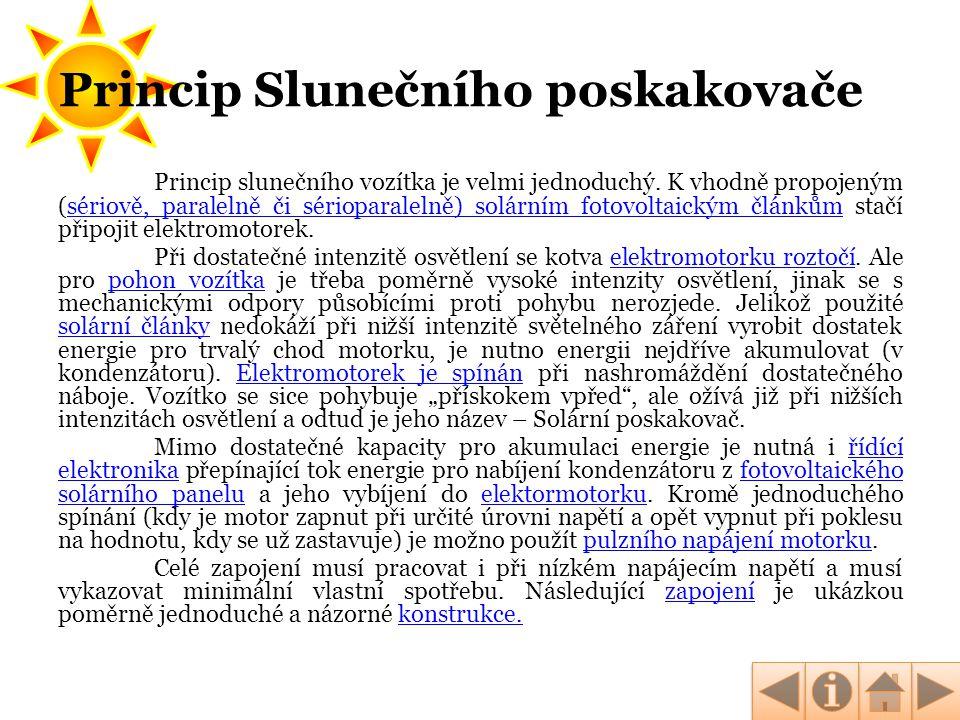 Princip Slunečního poskakovače Princip slunečního vozítka je velmi jednoduchý. K vhodně propojeným (sériově, paralelně či sérioparalelně) solárním fot