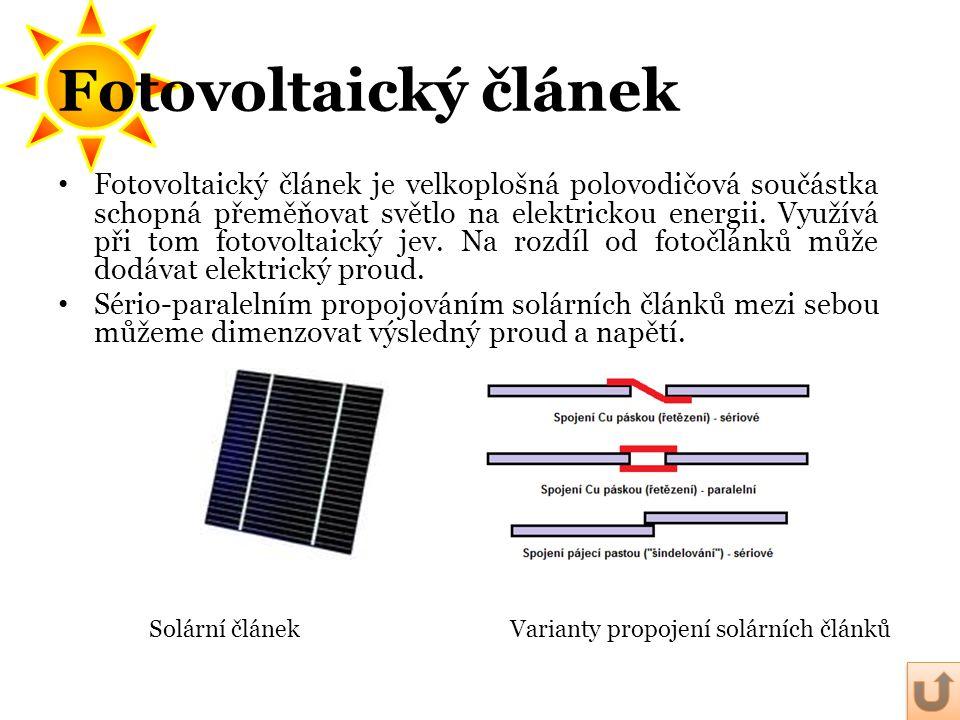 • Fotovoltaický článek je velkoplošná polovodičová součástka schopná přeměňovat světlo na elektrickou energii. Využívá při tom fotovoltaický jev. Na r